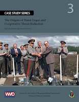 The Origins of Nunn-Lugar and Cooperative Threat Reduction