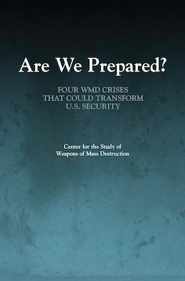 Are We Prepared? Four WMD Crises That Could Transform U.S. Security