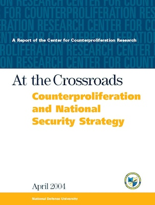 """At the Crossroads:"" Counterproliferation and the New National Security Strategy"