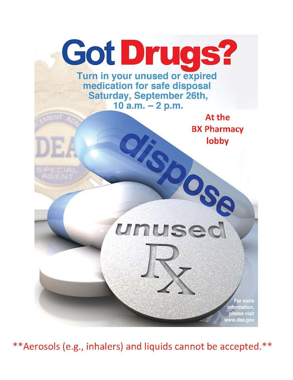 You can visit the pharmacy located in the Base Exchange to safely dispose of your unused prescriptions on Saturday, Sept. 26, from 10 a.m. - 2 p.m.