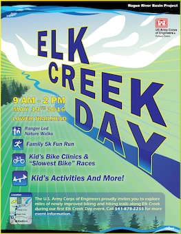 Explore miles of newly improved hiking and biking trails May 14 at the Corps' Elk Creek Day.  Meet at the Lower Trailhead at 9 a.m. for a full day of family fun, including a Family 5k Fun Run, ranger-led nature walks and kids' bike clinic and races. Call 541-878-2255 to learn more.