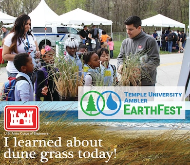 USACE participated in EarthFest at Temple University's Ambler campus. 6500 students from the Delaware Valley attended and learned about science and environmental topics from a variety of exhibitors. USACE talked about the importance of dune grass with students.