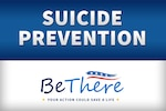 We can all play a role in preventing suicide, but many people don't know what they can do to support the service member or veteran who is going through a difficult time. The Defense Department's theme for Suicide Prevention Month is: BeThere - your action could save a life.
