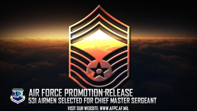 Congratulations to the 531 selected for promotion to chief master sergeant! The list is available on myPers and the Air Force Portal and Airmen can also access their score notices on the virtual MPF via the secure applications page. (U.S. Air Force graphic by Staff Sgt. Alexx Pons)