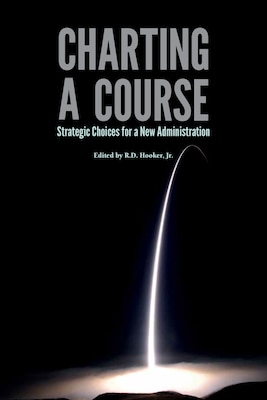 Charting a Course: Strategic Choices for a New Administration