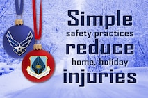 As you plan holiday activities, keep in mind that the excitement and distractions of the season increase the risk of injury for you and your families. You can eliminate most of those risks and injuries by simply transferring the same sound safety practices used on duty to all your off-duty activities. (U.S. Air Force illustration by Keith Wright)