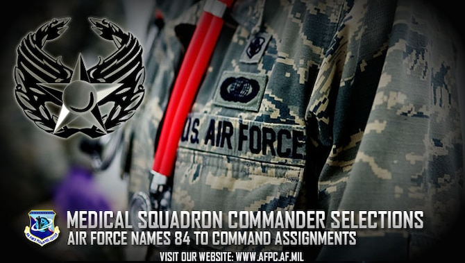 The Air Force has selected 84 health professions officers as medical squadron commanders for 2017. Assignments include worldwide command and 365-day extended deployment command opportunities. (U.S. Air Force graphic by Staff. Sgt. Alexx Pons)