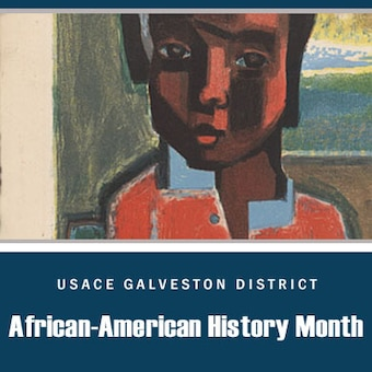 Join the U.S. Army Corps of Engineers Galveston District in celebrating National African American History Month.