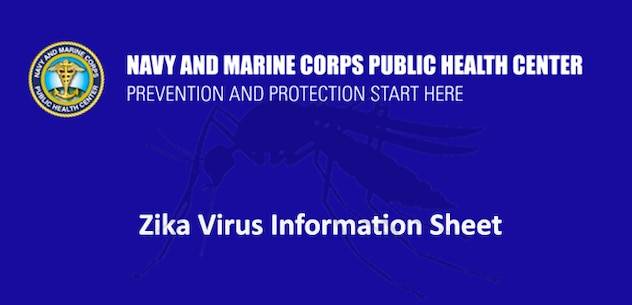 The Navy and Marine Corps Public Health Center has provided an Zika Virus information sheet to educate service members about the virus.  Click the image to read more...
