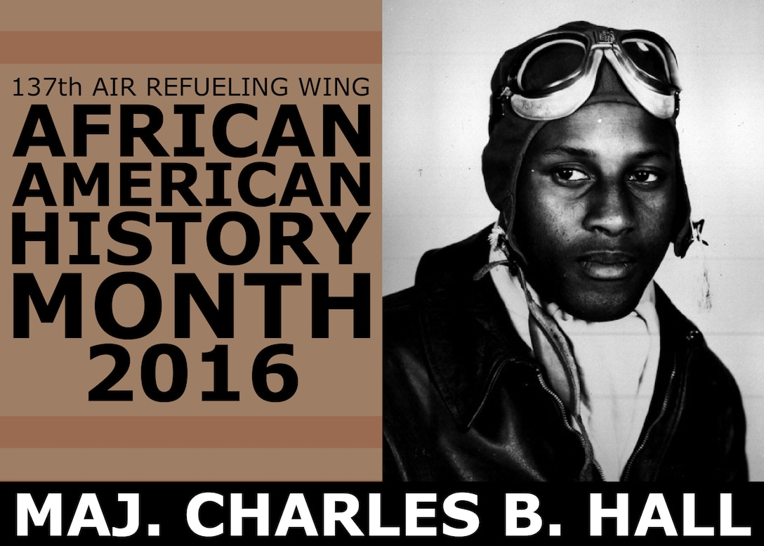 Maj. Charles B. Hall is the first African American to earn the Distinguished Flying Cross and the first African American to earn official credit for destroying an enemy aircraft in World War II. He was among the first 43 African-American volunteer pilots of the Tuskegee Airmen and 99th Pursuit Squadron. The 137th Air Refueling Wing is highlighting the African-American Airmen who have helped to advance the U.S. Air Force, the Air National Guard and the 137th Air Refueling Wing in a four-part series as part of African American History Month. (U.S. Air National Guard illustration by Master Sgt. Andrew LaMoreaux)