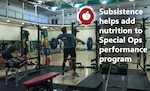 DLA Troop Support's Subsistence supply chain is helping the U.S. Army Special Operations Command add the nutrition element of the THOR3 - Tactical Human Optimization, Rapid Rehabilitation and Reconditioning - program to the menu of a Fort Bragg, North Carolina dining facility.