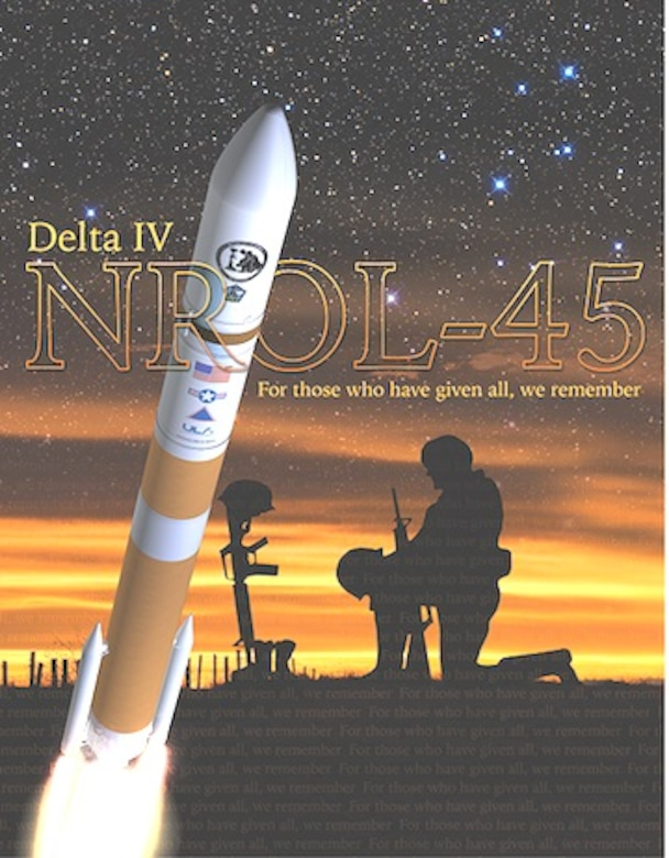 Official poster of the NROL-45 mission, dedicated to fallen warriors in service to their country with the statement, For those who have given all, we remember. A United Launch Alliance Delta IV Medium+ (5,2) rocket successfully delivered a satellite, designated NROL-45, to orbit for the National Reconnaissance Office after lifting off Feb. 10, 2016 at 3:40 a.m. PSF from Space Launch Complex-6 at Vandenberg Air Force Base, Calif. (Courtesy graphic: ULA and NRO) 