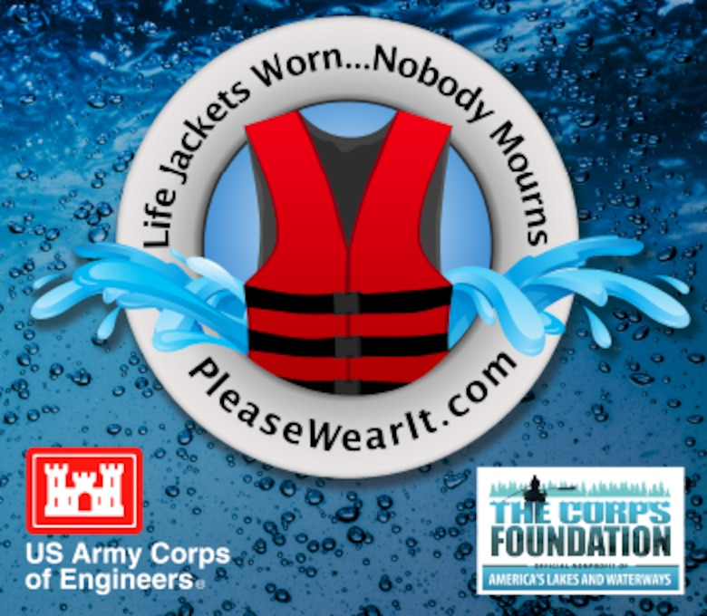 "To heighten awareness for the use of life jackets, the U.S. Army Corps of Engineers (USACE) recently launched a new water safety campaign titled ""Life Jackets Worn…Nobody Mourns."""