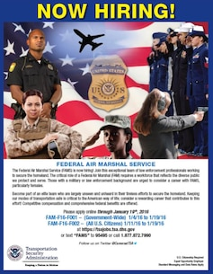 The Transportation Security Agency's Federal Air Marshal Service is now hiring. For more information and to apply, visit the website: https://tsajobs.tsa.dhs.gov