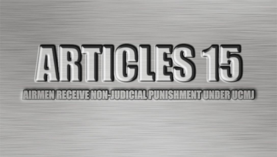 Sheppard Air Force Base, Texas, Airmen receive non-judicial punishment under Articles 15.