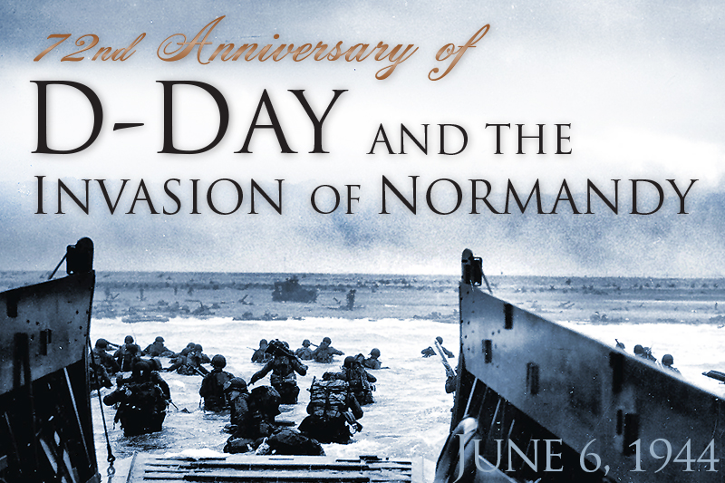 72nd Anniversary of D-Day and the Invasion of Normandy