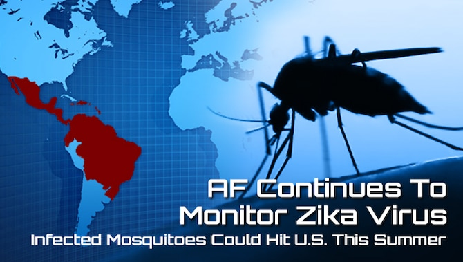 As the potential for infected mosquitoes to reach the U.S. rises, the Air Force continues to closely monitor the emergence of Zika virus infection to help inform and protect Airmen and their families. According to the Centers for Disease Control and Prevention, all at-risk communities should prepare for possible Zika virus activity.