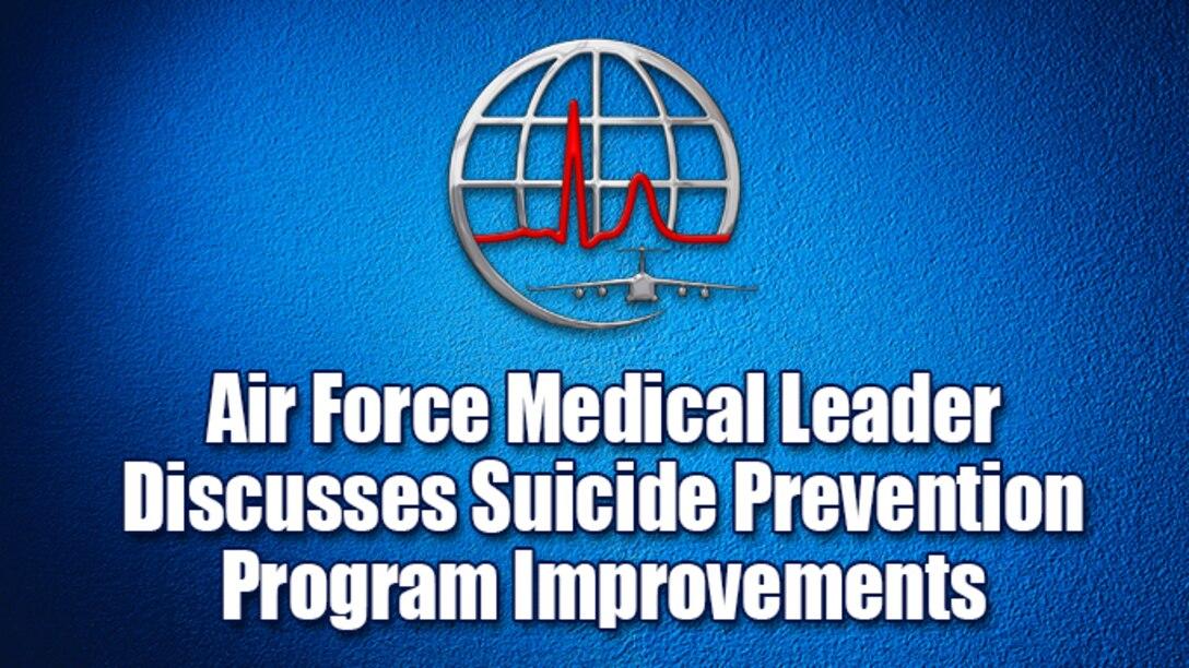 AF medical leader discusses improvements to suicide prevention programs (AF graphic)