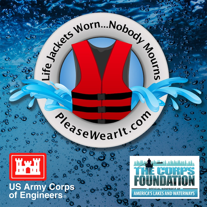 """NASHVILLE, Tenn. (March, 3, 2016) — Every year thousands of people in the United States mourn the loss of loved ones who could have survived if they had been wearing a life jacket while spending time on or near our nation's waters.  To heighten awareness, the U.S. Army Corps of Engineers recently launched a national water safety campaign titled """"Life Jackets Worn - Nobody Mourns."""""""