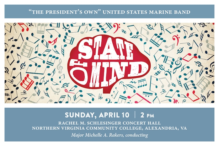 STATE OF MIND: Sunday, April 10 at 2 p.m. (EDT), NOVA, Alexandria, Va. This program emphasizes the very nature of music and its persuasive qualities, illustrating how music holds the power to either depict a state of mind or to alter mood. Each of these selections highlight some mental state, whether it is the pride felt serving as a Marine, the harried and frantic feeling most everyone has experienced at some point, or the meditative mood that Michael Gandolfi's Flourishes and Meditations can evoke during a performance. The program culminates with Dana Wilson's Piece of Mind where each movement represents the inner workings of the human mind. The concert will also feature a solo performance by flutist Mei Stone, the 2016 Marine Band Concerto Competition winner. The concert is free and no tickets are required. Free parking is available.