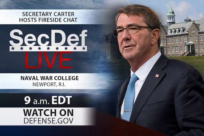Defense Secretary Ash Carter is scheduled to host a fireside chat with students at the Naval War College in Newport, R.I.