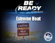 As part of America's PrepareAthon, the Air Force has designed the Be Ready awareness campaign to provide information at every installation to relay to the base populace on how to be prepared in the event of natural disasters and dangers. Extreme heat safety month is June. Airmen at Malmstrom are at risk because of the unpredictability of spring and summer temperatures in Montana. In extreme heat, the body must work harder to maintain its temperature. (courtesy graphic)