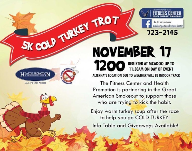The Health and Wellness Center at Minot Air Force Base, N.D., is scheduled to host a 5K race in honor of the Great American Smokeout Nov, 17, 2016. The Great American Smokeout is an annual event hosted on the third Thursday of November to encourage tobacco users to quit for a day and promote a smoke-free lifestyle.