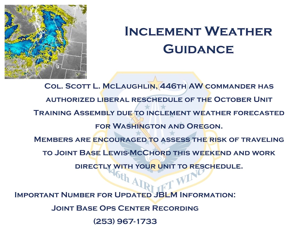 Col. Scott L. McLaughlin, 446th Airlift Wing commander has authorized liberal reschedule of the October Unit Training Assembly due to inclement weather forecasted for Washington and Oregon.