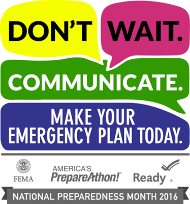 """September is recognized as National Preparedness Month which serves as a reminder that we all must take action to prepare, now and throughout the year, for the types of emergencies that could affect us where we live, work, and also where we visit.  This year's theme is once again """"Don't wait, Communicate.  Make Your Emergency Plan Today."""""""