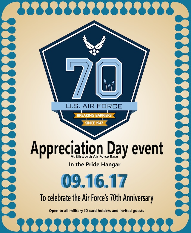 Ellsworth AFB is hosting an Appreciation Day event, Sep. 16, 2017 from 9 a.m. to 3 p.m., at the Pride Hangar. The event will feature the Air Force's 70th Anniversary, focusing on the innovation, teamwork and heritage of our Airmen.