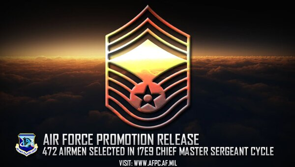 Congratulations to the 472 Airmen selected for chief master sergeant in the 17E9 promotion cycle! The list is available on myPers and the Air Force Portal and Airmen can access their score notices on the virtual Military Personnel Flight via the secure applications page. (U.S. Air Force graphic by Staff Sgt. Alexx Pons)