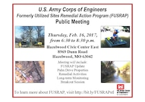 The U.S. Army Corps of Engineers, St. Louis District, will host a public meeting on the Formerly Utilized Sites Remedial Action Program (FUSRAP) for the remediation of Palm Drive Properties and current site updates Thursday, Feb. 16, 2017, at Hazelwood Civic Center East, 8969 Dunn Road, Hazelwood, MO 63042, from 6:30 to 8:30 p.m.