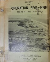 """Report on Operation Five-High, March 1962 Storm"" was issued by the North Atlantic Division of the U.S. Army Corps of Engineers in August 1963, and it describes the historic storm, later known as the Ash Wednesday Storm, and the Corps of Engineers' response to it."