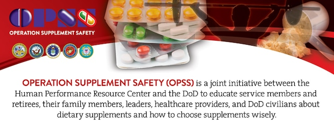 Operation Supplement Safety is a joint initiative between the Human Performance Resource Center and the Department of Defense to educate service members and retirees, their family members, leaders, healthcare providers and DoD civilians about dietary supplements and how to choose supplements wisely. (Courtesy photo)