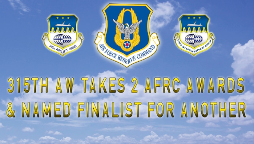315th Airlift Wing at Joint Base Charleston won two Air Force Reserve Command awards this week and is a finalist in one additional for its outstanding performance and contributions to the Air Force and Defense Department . (U.S. Air Force Graphic by Michael Dukes)