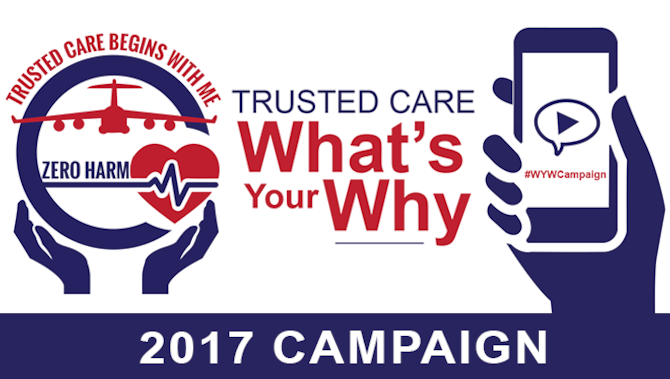 "Share your story today! Trusted Care culture enables all Airmen and beneficiaries to own the delivery of safe and reliable care. Everyone has unique reasons ""why"" that fuel their commitment to the Trusted Care journey. The ""What's Your Why"" Campaign aims to inspire and incite change through the power of storytelling."