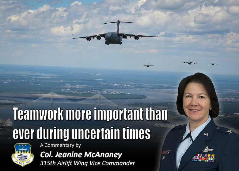 Teamwork more important than ever during uncertain times.  A commentary by Col. Jeanine McAnaney, 315th Airlift Wing vice commander. (U.S. Air Force Graphic / Michael Dukes)