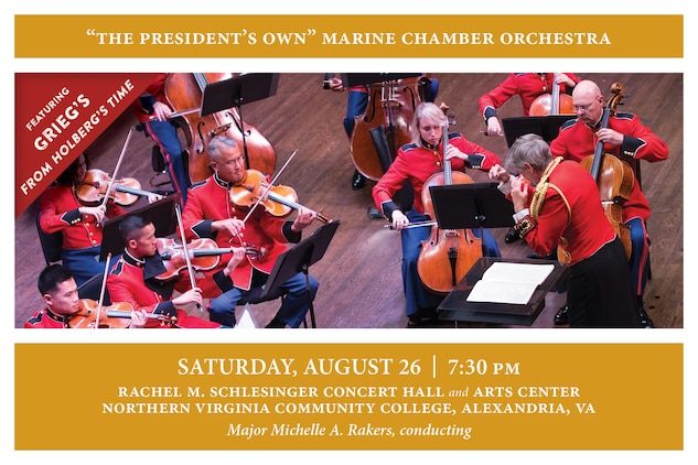 Conducted by Assistant Director Maj. Michelle A. Rakers, the Marine Chamber Orchestra will conclude its 2017 Summer Series with Edvard Grieg's Suite for Strings, Opus 40, From Holberg's Time. Grieg composed the piece in 1884, celebrating the 200th anniversary of the birth of the Norwegian playwright Ludvig Holberg. The music is written in the style of dances from Holberg's era (the Baroque period).  The concert will also include Niels Gade's Novellette No. 2, Opus 58 and Johann Baptist Georg Neruda's Concerto in E-flat for Trumpet and Strings, featuring soloist Master Sgt. Michael Mergen. There will be no pre-concert ensemble performance prior to this concert. The concert will take place at 7:30 p.m., Saturday, Aug. 26 at Northern Virginia Community College's Schlesinger Concert Hall in Alexandria, Va. Free, no tickets required.
