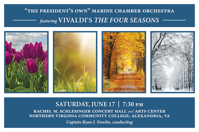 Conducted by Assistant Director Capt. Ryan J. Nowlin, the Marine Chamber Orchestra will kick off its 2017 Summer Series with Antonio Vivaldi's well-known and oft performed work, The Four Seasons, Opus 8, featuring concertmaster Staff Sgt. Karen Johnson as violin soloist. Following Vivaldi's famous work, the orchestra will perform Max Richter's The Four Seasons Recomposed, a reconstruction of Vivaldi's music, using only a small portion of the original work, but in a type of loop similar to dance music. This piece will feature assistant concertmaster Master Sgt. Regino Madrid as violin soloist. There will be no pre-concert ensemble performance prior to this concert. The concert will take place at 7:30 p.m., Saturday, June 17 at Northern Virginia Community College's Schlesinger Concert Hall in Alexandria, Va. Free, no tickets required.