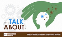 May is Mental Health Awareness Month and provides awareness to psychological health nationally and in the Department of Defense. During this month, the Military Health System and many other agencies emphasize the importance of sharing mental health resources available to military communities. (Courtesy Graphic/Health.mil)