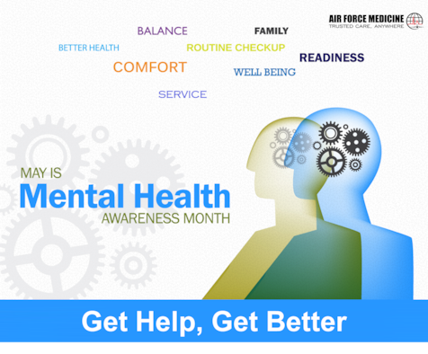 May is mental health month, and mental health disorders are common in both military and civilian communities. Fortunately, effective treatments exist for most mental health disorders. Often, the biggest impediment to getting better is an unwillingness to seek care.