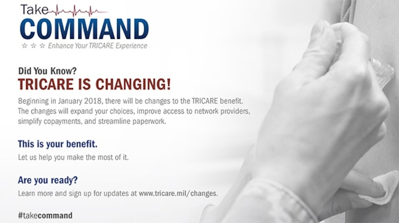 Beginning in January 2018, there will be changes to the TRICARE benefit. The changes will expand your choices, improve access to network providers, simplify copayments, and streamline paperwork.