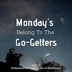 "Quote of the Day: ""Monday's belong to the go-getters."""