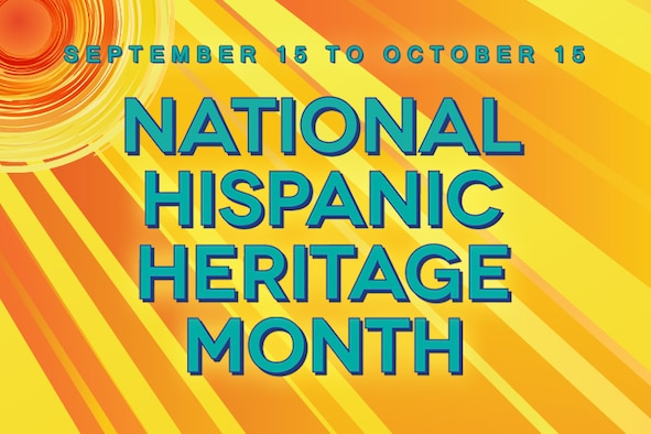 National Hispanic Heritage Month is celebrated annually Sept. 15 to Oct. 15 at Peterson Air Force Base, Colorado. Each year, Airmen celebrate National Hispanic Heritage Month by observing the histories, cultures and contributions of Hispanic Americans nationwide. (Courtesy graphic)