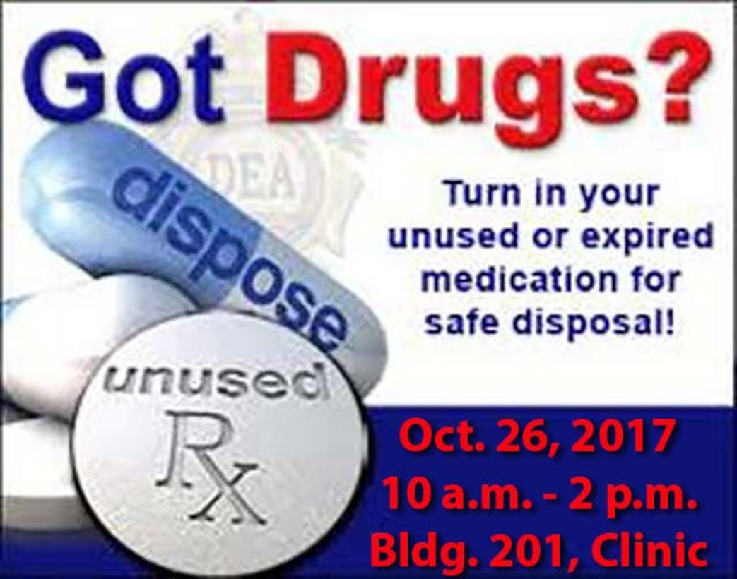 poster of pills with words unused RX label and Dispose. Words read Turn in your unused or expired medication for safe disposal. Oct. 26 2017 from 10 a.m. to 2 p.m. building 201, clinic