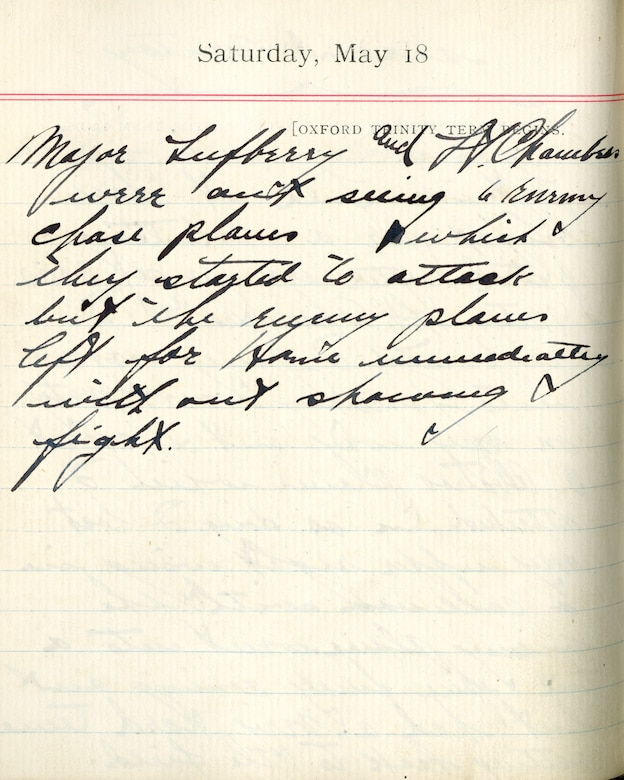 Capt. Edward V. Rickenbacker's 1918 wartime diary entry. (05/18/1918).  Major Lufbery and Lt. Chambers were out seeing 6 enemy chase planes which they started to attack but the enemy planes left for home immediately without showing fight.