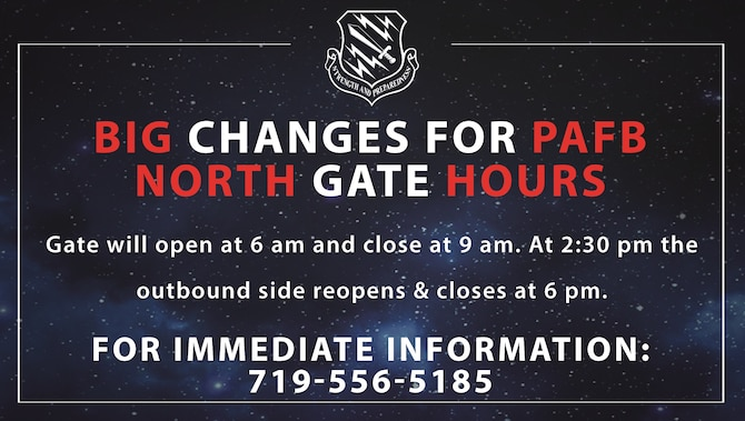 PETERSON AIR FORCE BASE, Colo. – Peterson Air Force Base patrons can expect to see changes to the north gate's hours of operation come April 9, 2018. 