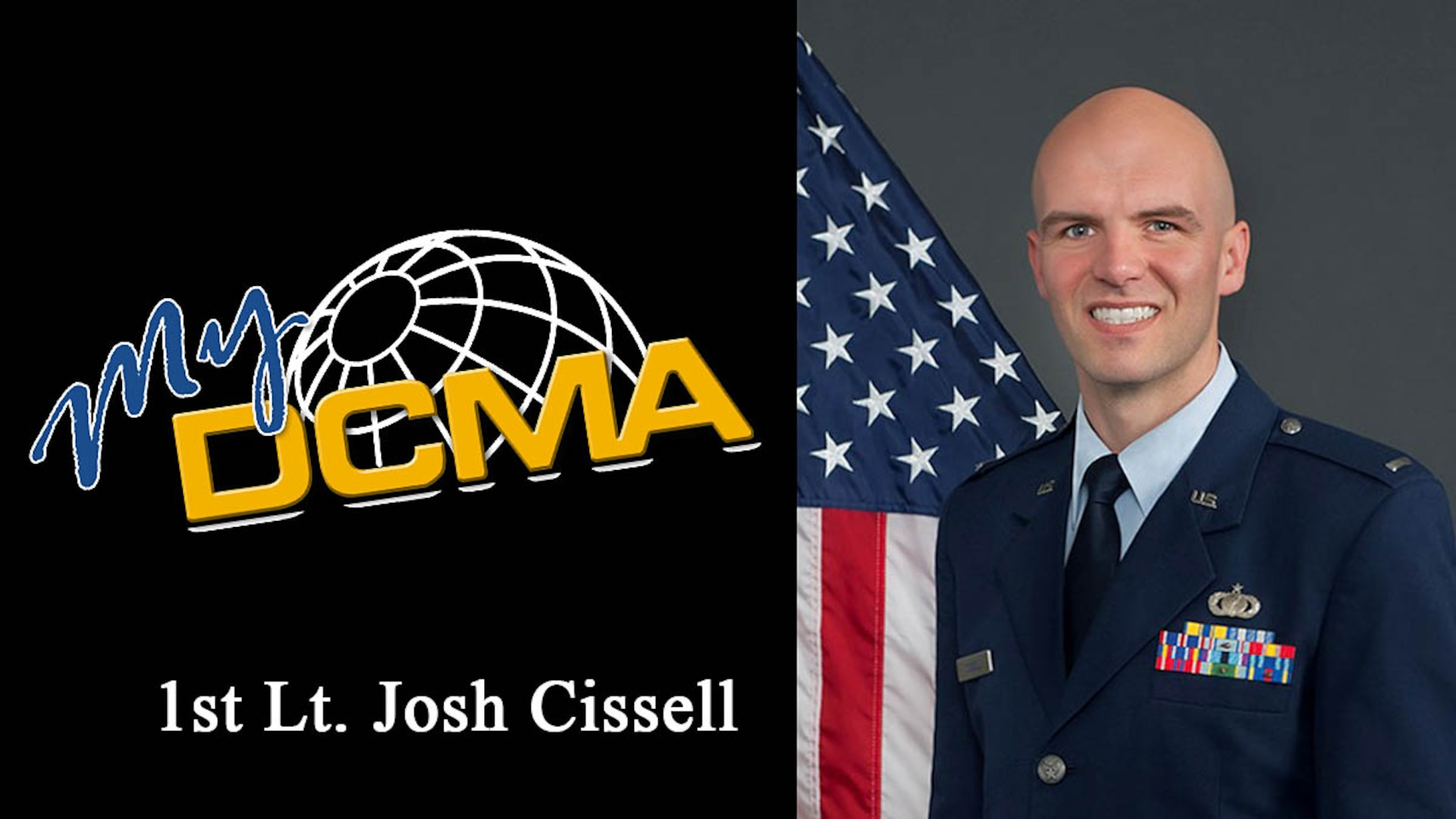 Featured in this edition of My DCMA is Air Force 1st Lt. Josh Cissell, Defense Contract Management Agency Lockheed Martin Fort Worth administrative contracting officer and acting executive officer.
