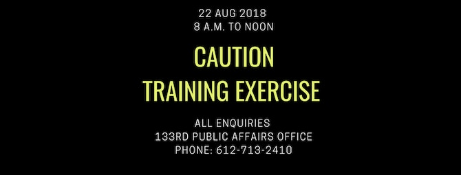 The 133rd Airlift Wing is holding a training exercise Wed., August 22 between 8 a.m. and noon. The training will reinforce the Wing's ability to respond to a simulated incident in real time.