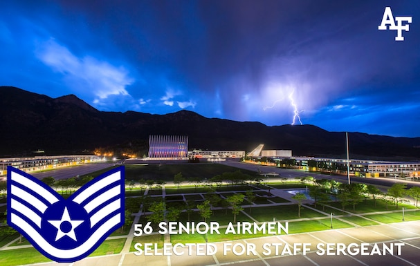 Congratulations to the 56 Airmen assigned to the U.S. Air Force Academy who were selected for staff sergeant in the 18E5 promotion cycle! The list is available on the Enlisted Promotions page of Air Force's Personnel Center public website, myPers and the Air Force Portal. Airmen can access their score notices on the virtual Military Personnel Flight via the secure applications page.